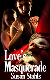 Love's Masquerade : Erotic Romance: (Adults Only Erotica)