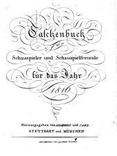 Taschenbuch für Schauspieler und Schauspielfreunde: für das Jahr .... 1816