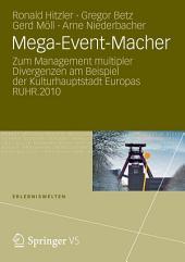 Mega-Event-Macher: Zum Management multipler Divergenzen am Beispiel der Kulturhauptstadt Europas RUHR.2010