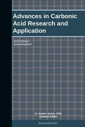 Advances in Carbonic Acid Research and Application: 2013 Edition: ScholarlyBrief
