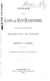 Index to the Laws of New Hampshire: Recorded in the Office of the Secretary of State - 1679 - 1883...