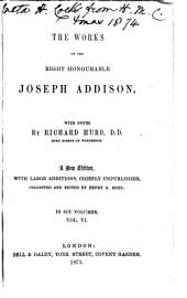 The Works of the Right Honourable Joseph Addison: Letters. Second appendix, containing miscellanies and gleanings. Translations of Addison's Latin poems. Addison's Latin prose. Official documents. Addisoniana. General index