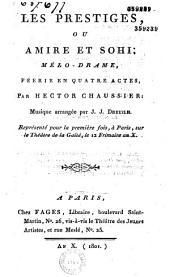 Les prestiges ou Amire et Sohi: mélodrame féérie en quatre actes représenté pour la première fois à Paris sur le théatre de la gaîté, le 12 frimaire an X