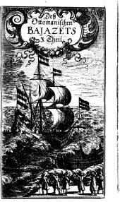 Der Ottomannische Bajazet, Oder so genannter Europaeischer Geschicht-Roman, Auf Das Jahr 1688: Darinn abgehandelt werden Alle Denck-würdige Geschichte, welche dieses Jahr über fürgefallen sind in Kriegen, Estats-Sachen, Wundern, Unglücks- und Sterb-Fällen, und was sich sonsten Merck-würdiges begeben in und ausser Europa, zu Wasser und Land ...
