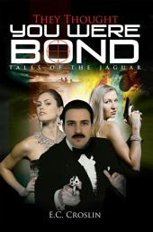 They Thought You Were Bond: Tales of the Jaguar