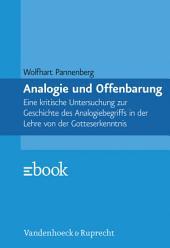 Analogie und Offenbarung: Eine kritische Untersuchung zur Geschichte des Analogiebegriffs in der Lehre von der Gotteserkenntnis
