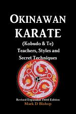 Okinawan Karate (Kobudo & Te) Teachers, Styles and Secret Techniques: Expanded Third Edition
