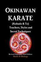 Okinawan Karate  Kobudo   Te  Teachers  Styles and Secret Techniques  Expanded Third Edition PDF
