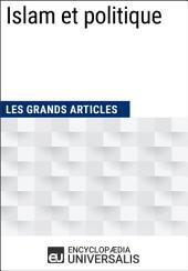 Islam et politique: (Les Grands Articles d'Universalis)