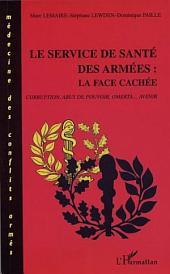 LE SERVICE DE SANTÉ DES ARMÉES : LA FACE CACHÉE: Corruption, Abus de pouvoir, omertà... Avenir
