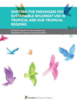Shifting the Paradigms for Sustainable Wildmeat Use in Tropical and Sub Tropical Regions
