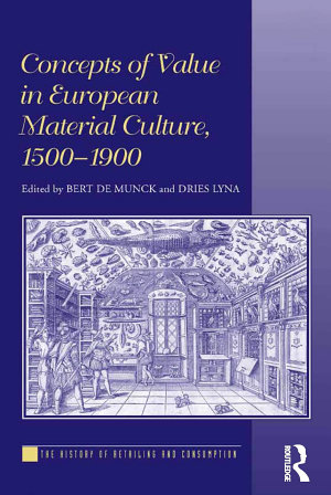 Concepts of Value in European Material Culture  1500 1900 PDF