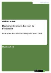 Das Sprachlehrbuch des Noël de Berlaimont: Die Ausgabe Dictionariolum Hexaglosson (Basel 1585)