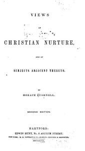 Views of Christian Nurture: And of Subjects Adjacent Thereto