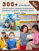 300  Colorful Dolch Sight Words Flashcards Reading Fluency Phrases Book English Italian PDF