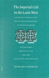 The Imperial Cult In The Latin West Volume Iii Provincial Cult Part 1 Institution And Evolution Book PDF