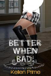 Better When Bad! : BDSM Erotica Sex: (Adults Only Erotica)