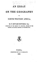 An Essay on the Geography of North-Western Africa: By T. Edward Bowdich