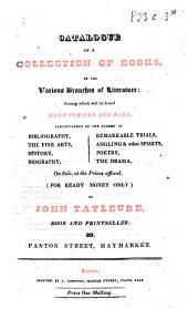 Catalogue of a Collection of Books, in the various branches of literature ... On sale ... by J. Tayleure