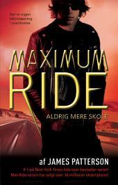 Maximum Ride 2 - Aldrig mere skole: Bind 2