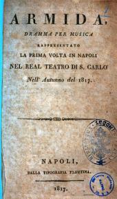 Armida, dramma per musica rappresentato la prima volta in Napoli nel Real Teatro di S. Carlo nell'autunno del 1817 [la poesia è del signor Giovanni Schmidt