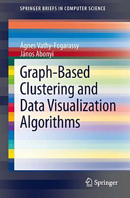 Graph Based Clustering and Data Visualization Algorithms PDF