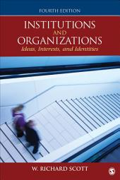 Institutions and Organizations: Ideas, Interests, and Identities, Edition 4