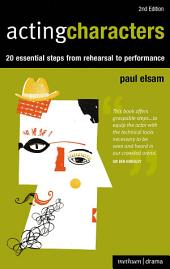 Acting Characters: 20 simple steps from rehearsal to performance, Edition 2