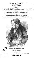 A Full Report of the Trial of J. B. Rush for the murder of Mr. Jermy and his son (I. J. Jermy) 1849. 50th edition. With an Appendix