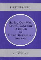 Having Our Way: Women Rewriting Tradition in Twentieth-century America