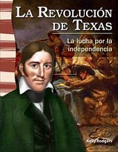 La Revolución de Texas: La lucha por la independencia (The Texas Revolution: Fighting for