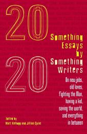Twentysomething Essays by Twentysomething Writers: On New Jobs, Old Loves, Fighting the Man, Having a Kid, Saving the World, and Everything in Between