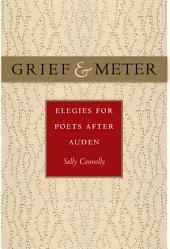Grief and Meter: Elegies for Poets after Auden