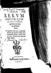 Organum, quod logicam appellant: Index Rervm Omnivm, Qvae In Aristotelis operibus continentur, absolutissimus ...