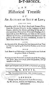 An Historical Treatise of an Action Or Suit at Law: And of the Proceedings Used in the King's Bench and Common Pleas from the Original Processes to the Judgments in Both Courts