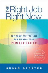 The Right Job, Right Now: The Complete Toolkit for Finding Your Perfect Career
