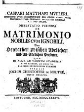 Dissertatio iuridica de matrimonio nobilis cum ignobili, von Heyrathen zwischen Adelichen und Un-Adelichen Personen, quam ... subjicit Jochim Christoffer de Moltke