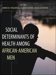 Social Determinants Of Health Among African American Men Book PDF