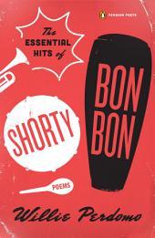 The Essential Hits of Shorty Bon Bon: Poems