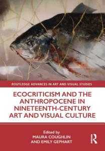Ecocriticism and the Anthropocene in Nineteenth Century Art and Visual Culture PDF
