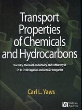 Transport Properties of Chemicals and Hydrocarbons: Viscosity, Thermal Conductivity, and Diffusivity for more than 7800 Hydrocarbons and Chemicals, Including C1 to C100 Organics and Ac to Zr Inorganics