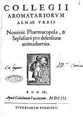 Collegii aromatariorum almae vrbis Nominis pharmacopolae, & seplasiarii pro defensione animaduersio