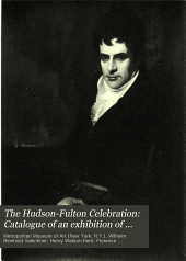 The Hudson-Fulton Celebration: Catalogue of an exhibition of American paintings, furniture, silver and other objects of art, MDCXXV-MDCCCXXV, by Henry Watson Kent and Florence N. Levy