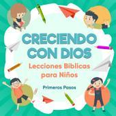 Creciendo con Dios: Lecciones Bíblicas Para Niños