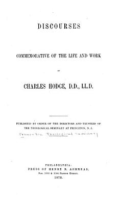 Discourses Commemorative of the Life and Work of Charles Hodge PDF