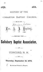 History of the Dunbarton Baptist Church: Read Before the Salisbury Baptist Association, at Concord, N.H. Sept. 19, 1878