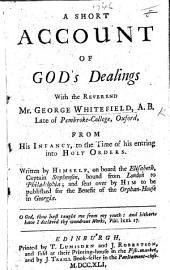A short account of God's dealings with ... G. W. ... from his infancy to the time of his entering into Holy Orders. Written by himself