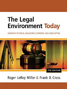 The Legal Environment Today  Business In Its Ethical  Regulatory  E Commerce  and Global Setting Book