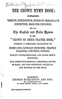 The Crown Hymn Book  Containing Complin  sic   Benediction  Office of Immaculate Conception  Mass for Children  and All the English and Latin Hymns in the    Crown of Jesus Prayer Book     Etc PDF