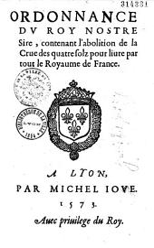 Ordonnance du roy nostre sire, contenant l'abolition de la Crue des quatre solz pour liure par tout le royaume de France. [Reims, 12 déc. 1573]
